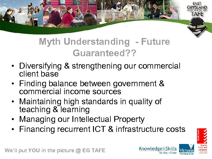 Myth Understanding - Future Guaranteed? ? • Diversifying & strengthening our commercial client base