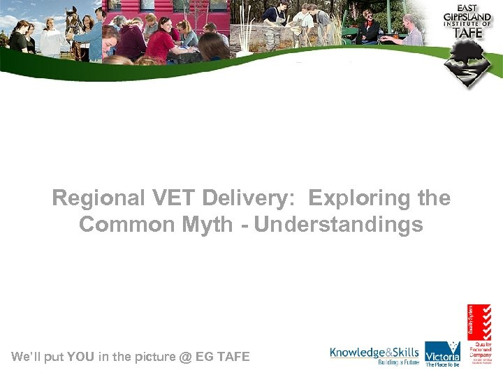 Regional VET Delivery: Exploring the Common Myth - Understandings We'll put YOU in the