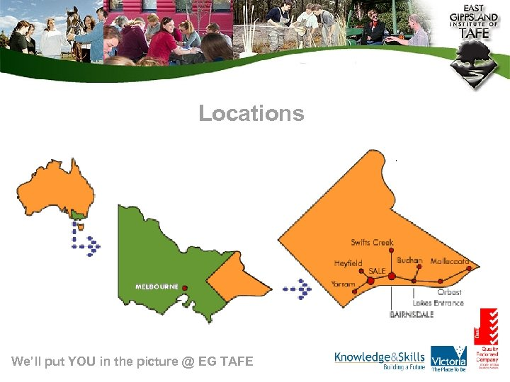 Locations We'll put YOU in the picture @ EG TAFE