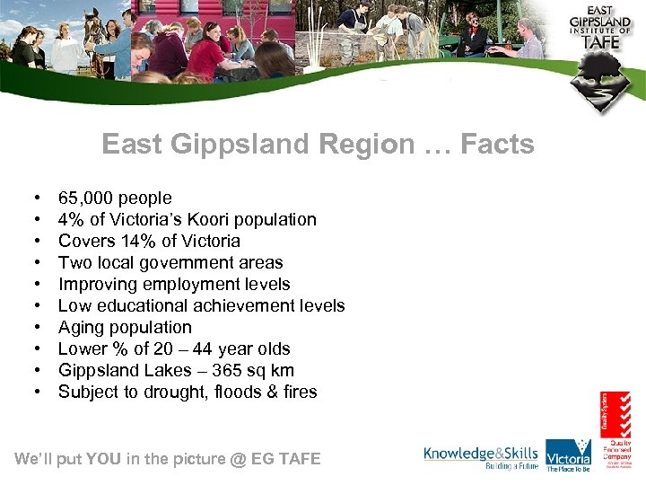 East Gippsland Region … Facts • • • 65, 000 people 4% of Victoria's