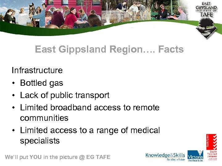 East Gippsland Region…. Facts Infrastructure • Bottled gas • Lack of public transport •