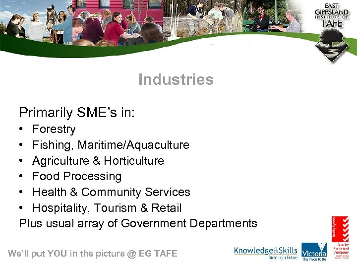 Industries Primarily SME's in: • Forestry • Fishing, Maritime/Aquaculture • Agriculture & Horticulture •