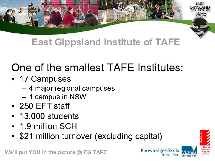 East Gippsland Institute of TAFE One of the smallest TAFE Institutes: • 17 Campuses
