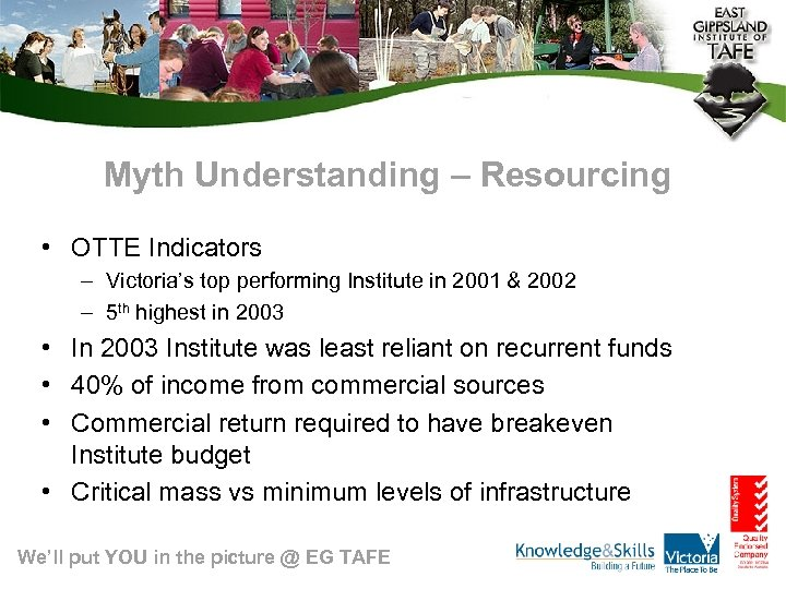 Myth Understanding – Resourcing • OTTE Indicators – Victoria's top performing Institute in 2001