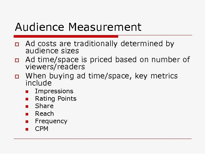 Audience Measurement o o o Ad costs are traditionally determined by audience sizes Ad