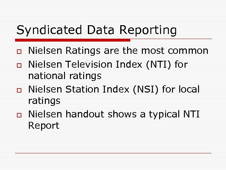 Syndicated Data Reporting o o Nielsen Ratings are the most common Nielsen Television Index
