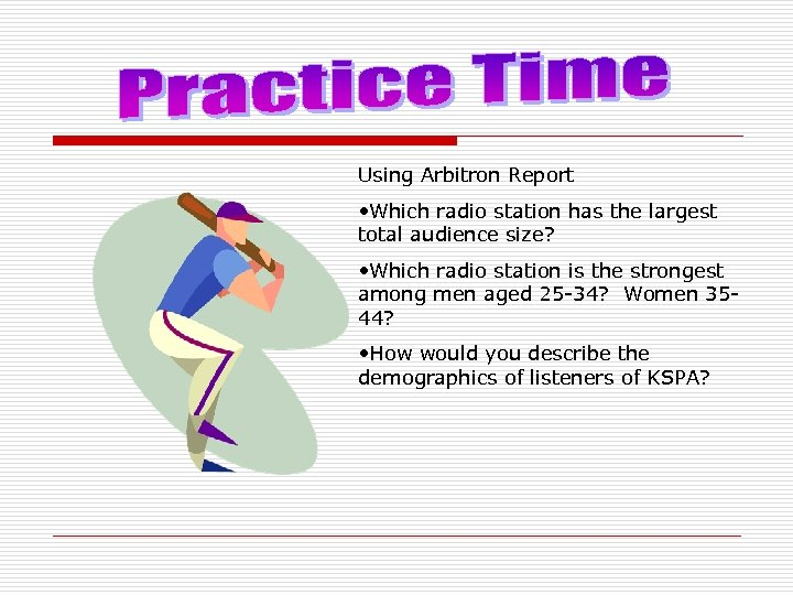 Using Arbitron Report • Which radio station has the largest total audience size? •