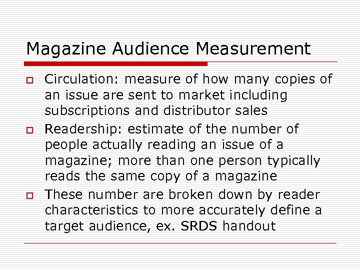 Magazine Audience Measurement o o o Circulation: measure of how many copies of an
