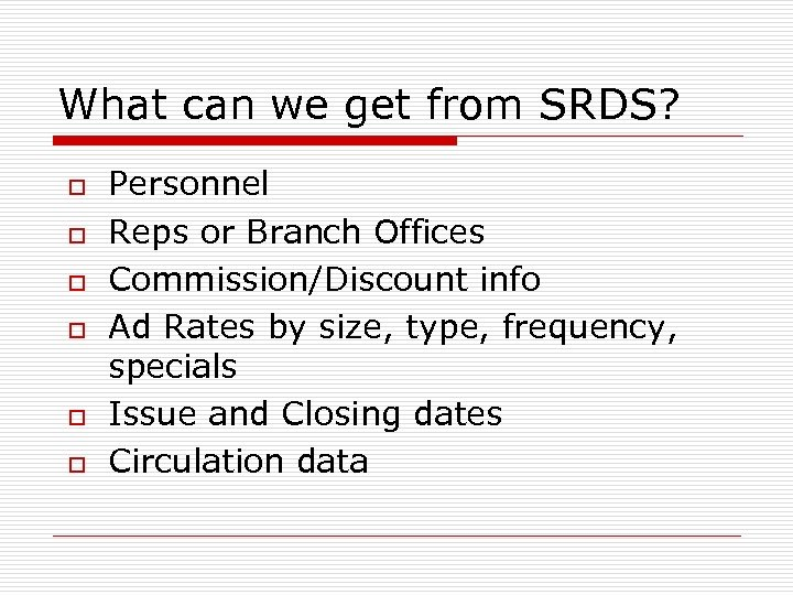What can we get from SRDS? o o o Personnel Reps or Branch Offices