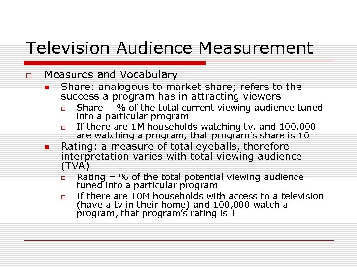 Television Audience Measurement o Measures and Vocabulary n Share: analogous to market share; refers