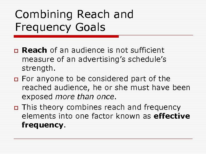 Combining Reach and Frequency Goals o o o Reach of an audience is not