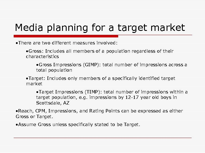 Media planning for a target market • There are two different measures involved: •
