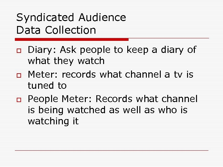 Syndicated Audience Data Collection o o o Diary: Ask people to keep a diary