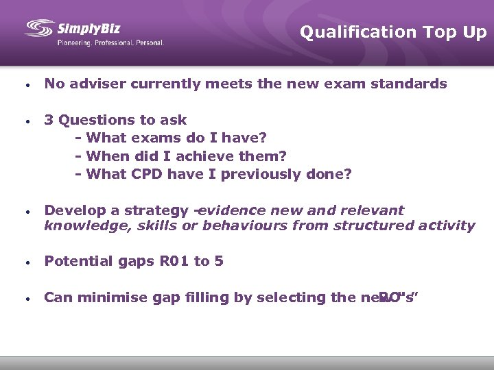 Qualification Top Up • No adviser currently meets the new exam standards • 3
