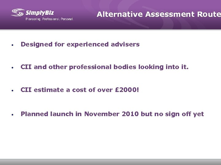 Alternative Assessment Route • Designed for experienced advisers • CII and other professional bodies