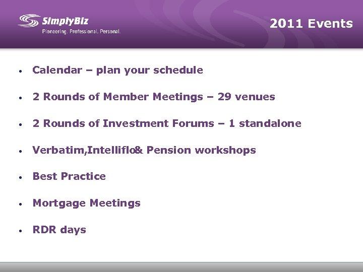 2011 Events • Calendar – plan your schedule • 2 Rounds of Member Meetings