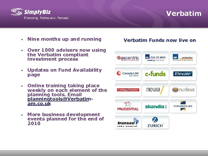 Verbatim • Nine months up and running • Over 1000 advisers now using the