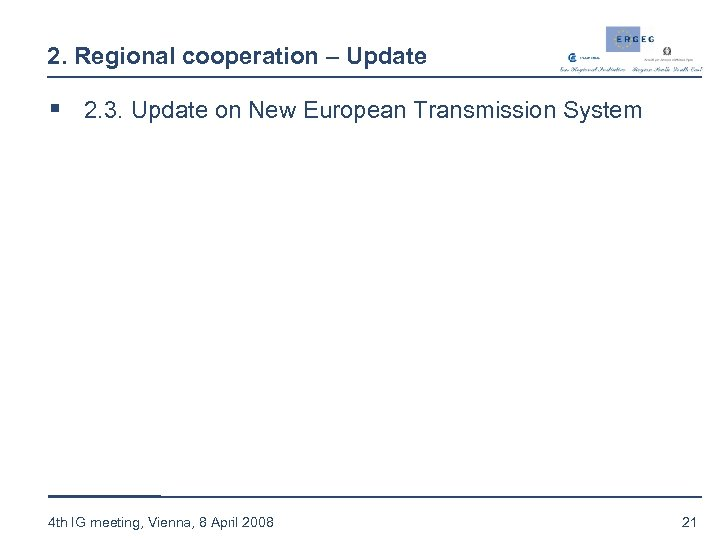 2. Regional cooperation – Update § 2. 3. Update on New European Transmission System