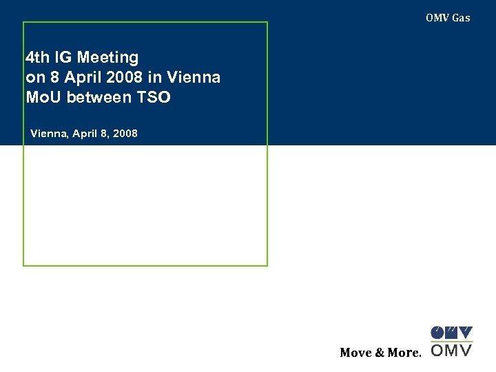 OMV Gas 4 th IG Meeting on 8 April 2008 in Vienna Mo. U