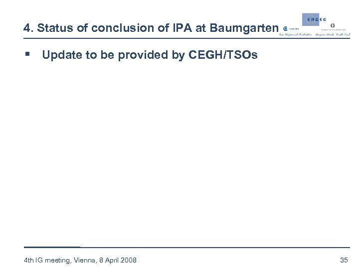 4. Status of conclusion of IPA at Baumgarten § Update to be provided by