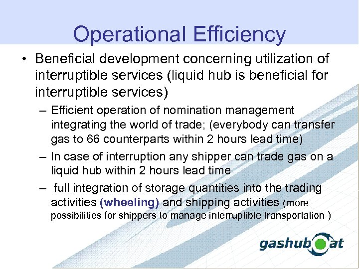 Operational Efficiency • Beneficial development concerning utilization of interruptible services (liquid hub is beneficial
