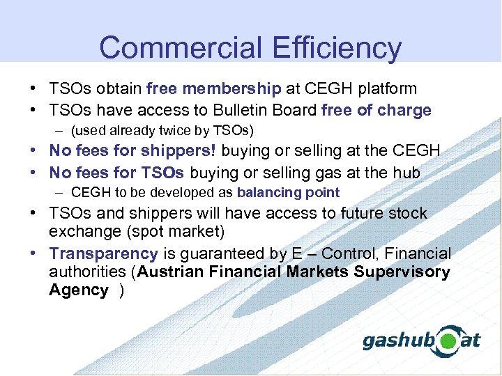 Commercial Efficiency • TSOs obtain free membership at CEGH platform • TSOs have access