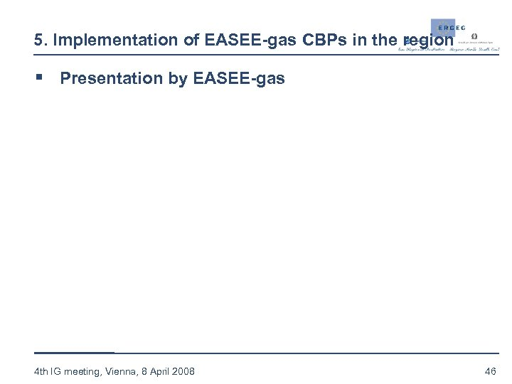 5. Implementation of EASEE-gas CBPs in the region § Presentation by EASEE-gas 4 th