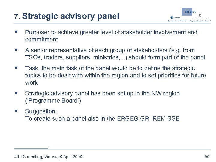 7. Strategic advisory panel § Purpose: to achieve greater level of stakeholder involvement and