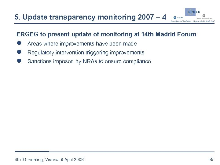 5. Update transparency monitoring 2007 – 4 ERGEG to present update of monitoring at