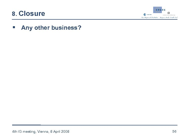 8. Closure § Any other business? 4 th IG meeting, Vienna, 8 April 2008