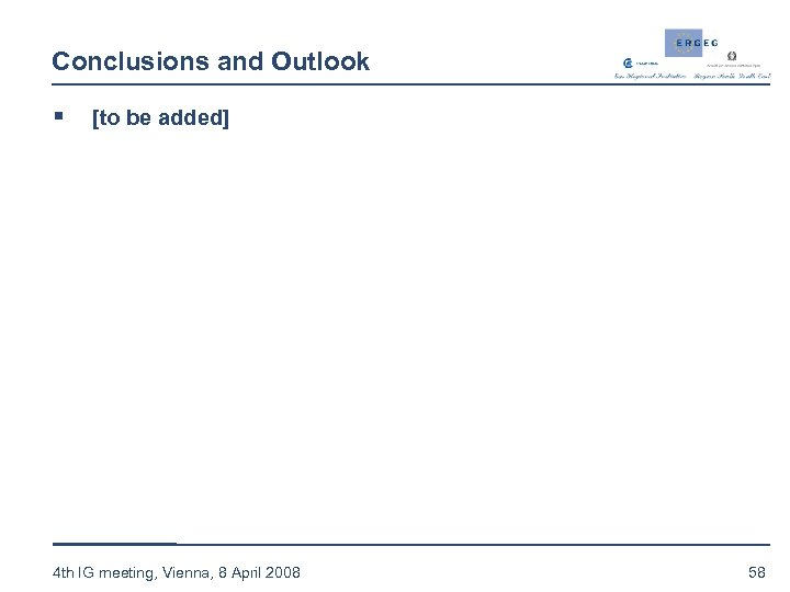 Conclusions and Outlook § [to be added] 4 th IG meeting, Vienna, 8 April