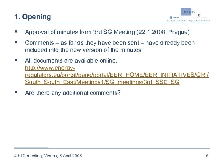 1. Opening § § Approval of minutes from 3 rd SG Meeting (22. 1.