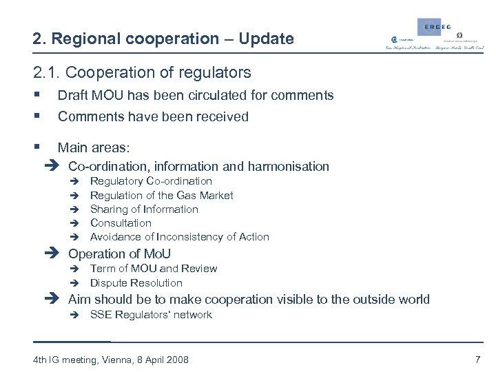 2. Regional cooperation – Update 2. 1. Cooperation of regulators § Draft MOU has