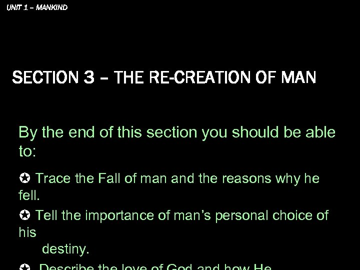 UNIT 1 – MANKIND SECTION 3 – THE RE-CREATION OF MAN By the end