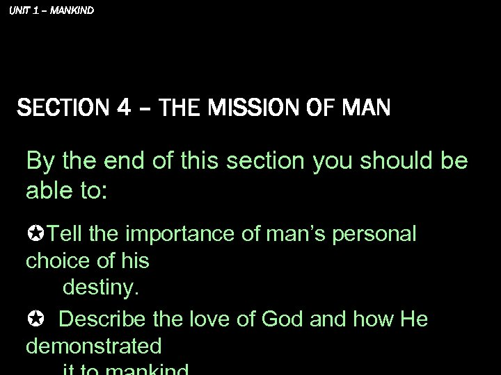 UNIT 1 – MANKIND SECTION 4 – THE MISSION OF MAN By the end