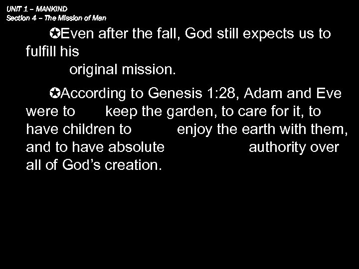UNIT 1 – MANKIND Section 4 – The Mission of Man Even after the