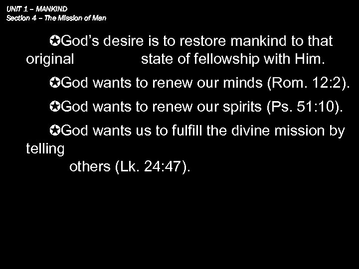 UNIT 1 – MANKIND Section 4 – The Mission of Man God's desire is