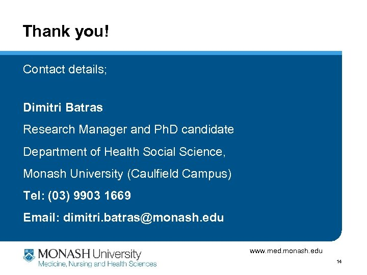 Thank you! Contact details; Dimitri Batras Research Manager and Ph. D candidate Department of