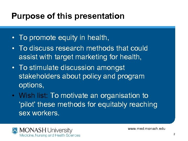 Purpose of this presentation • To promote equity in health, • To discuss research