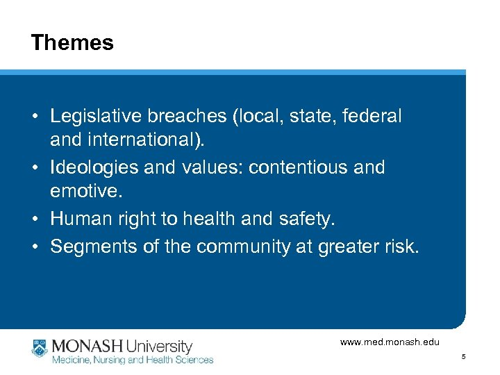Themes • Legislative breaches (local, state, federal and international). • Ideologies and values: contentious