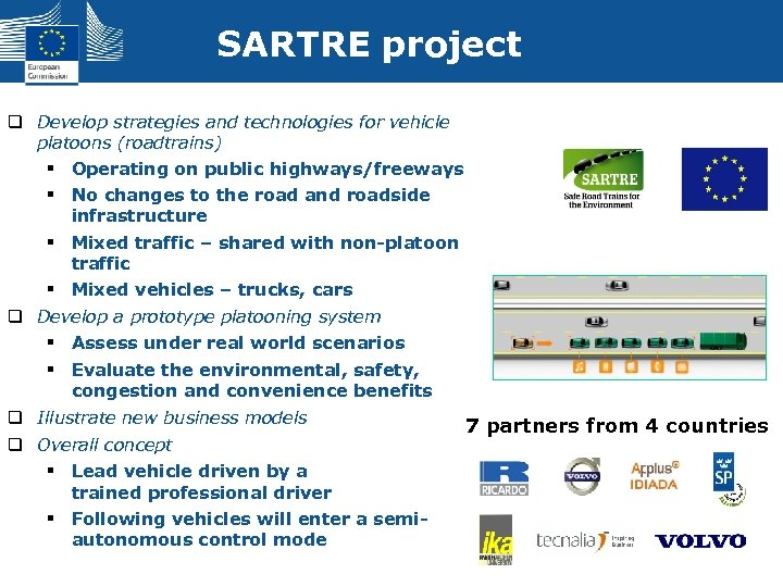 SARTRE project q Develop strategies and technologies for vehicle platoons (roadtrains) § Operating on