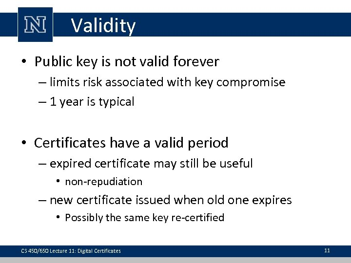 Validity • Public key is not valid forever – limits risk associated with key