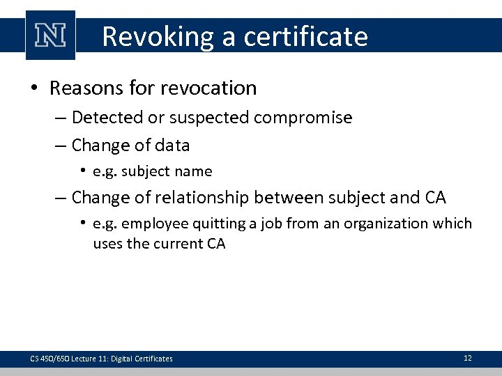 Revoking a certificate • Reasons for revocation – Detected or suspected compromise – Change