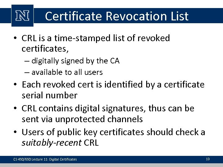 Certificate Revocation List • CRL is a time-stamped list of revoked certificates, – digitally
