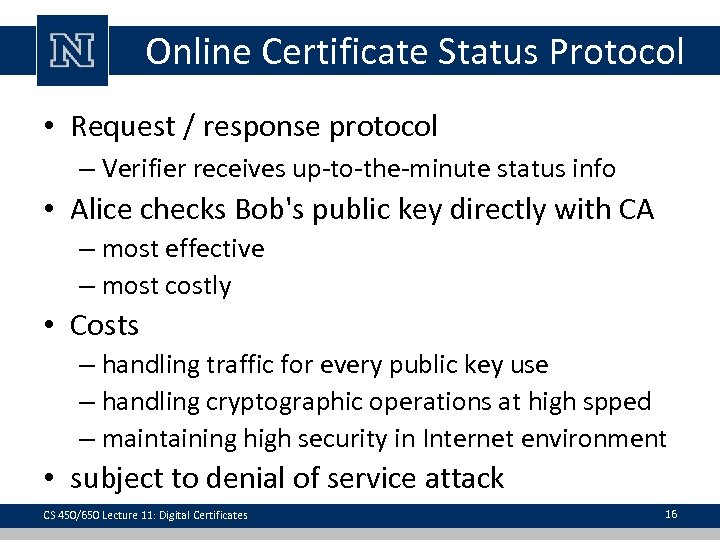 Online Certificate Status Protocol • Request / response protocol – Verifier receives up-to-the-minute status
