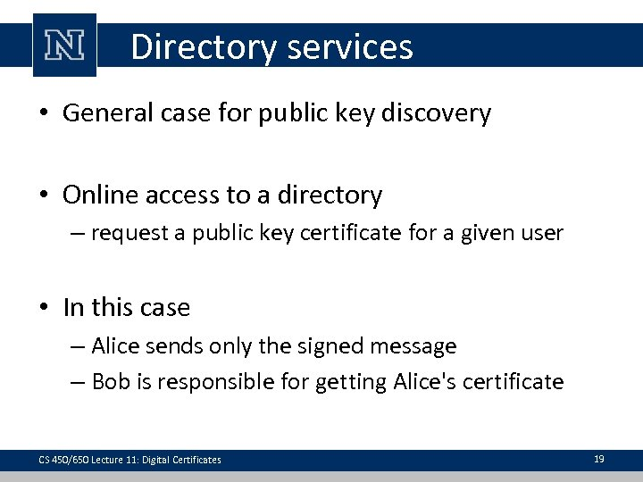 Directory services • General case for public key discovery • Online access to a