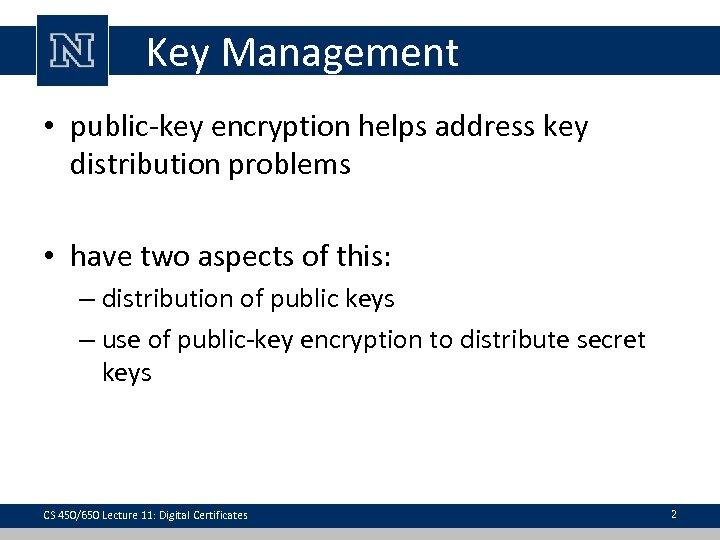 Key Management • public-key encryption helps address key distribution problems • have two aspects