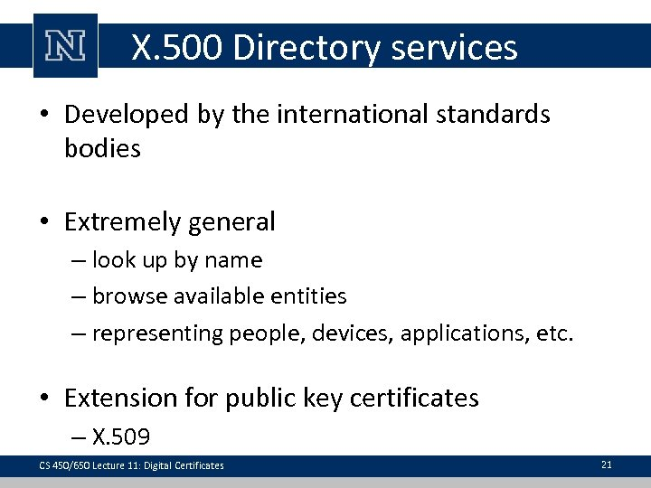X. 500 Directory services • Developed by the international standards bodies • Extremely general