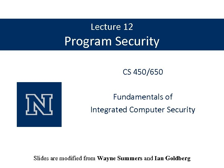 Lecture 12 Program Security CS 450/650 Fundamentals of Integrated Computer Security Slides are modified