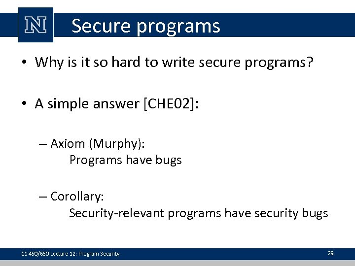 Secure programs • Why is it so hard to write secure programs? • A